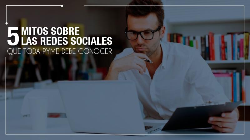 5 mitos sobre las redes sociales que toda pyme debe conocer